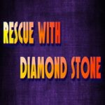 Rescue With Diamond Stone