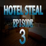 Hotel Steal Episode 3