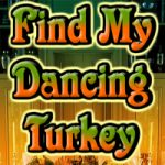 Find My Dancing Turkey
